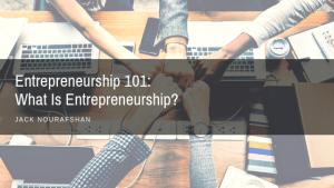 JN Entrepreneurship 101 What Is Entrepreneurship, Jack Nourafshan