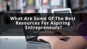 What Are Some Of The Best Resources For Aspiring Entrepreneurs, Jack Nourafshan