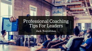 JN Jack Nourafshan Professional Coaching Tips For Leaders